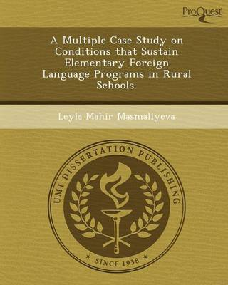 A Multiple Case Study on Conditions That Sustain Elementary Foreign Language Programs in Rural Schools (Paperback)