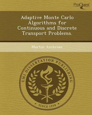 Adaptive Monte Carlo Algorithms for Continuous and Discrete Transport Problems (Paperback)