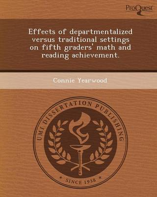 Effects of Departmentalized Versus Traditional Settings on Fifth Graders' Math and Reading Achievement (Paperback)