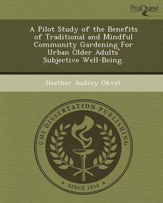 A Pilot Study of the Benefits of Traditional and Mindful Community Gardening for Urban Older Adults' Subjective Well-Being (Paperback)