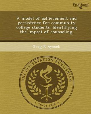 A Model of Achievement and Persistence for Community College Students: Identifying the Impact of Counseling (Paperback)