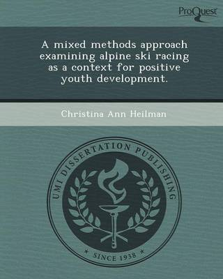 A Mixed Methods Approach Examining Alpine Ski Racing as a Context for Positive Youth Development (Paperback)