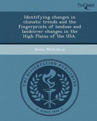 Identifying Changes in Climatic Trends and the Fingerprints of Landuse and Landcover Changes in the High Plains of the USA (Paperback)