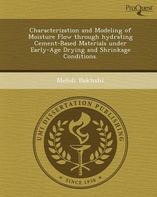 Characterization and Modeling of Moisture Flow Through Hydrating Cement-Based Materials Under Early-Age Drying and Shrinkage Conditions (Paperback)