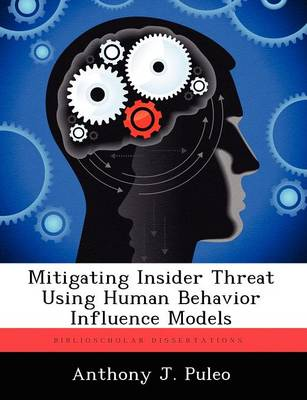 Mitigating Insider Threat Using Human Behavior Influence Models (Paperback)