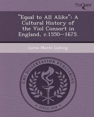 Equal to All Alike: A Cultural History of the Viol Consort in England (Paperback)