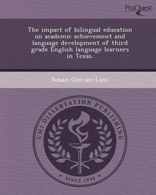 The Impact of Bilingual Education on Academic Achievement and Language Development of Third Grade English Language Learners in Texas (Paperback)