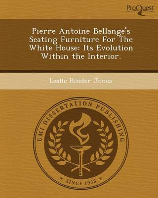 Pierre Antoine Bellange's Seating Furniture for the White House: Its Evolution Within the Interior (Paperback)