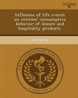 Influence of Life Events on Retirees' Consumptive Behavior of Leisure and Hospitality Products (Paperback)