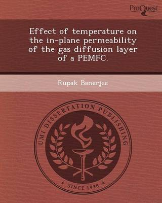 Effect of Temperature on the In-Plane Permeability of the Gas Diffusion Layer of a Pemfc (Paperback)