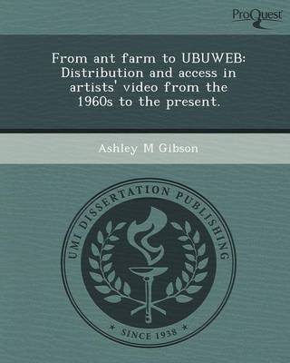 From Ant Farm to Ubuweb: Distribution and Access in Artists' Video from the 1960s to the Present (Paperback)