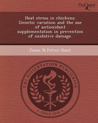 Heat Stress in Chickens: Genetic Variation and the Use of Antioxidant Supplementation in Prevention of Oxidative Damage (Paperback)