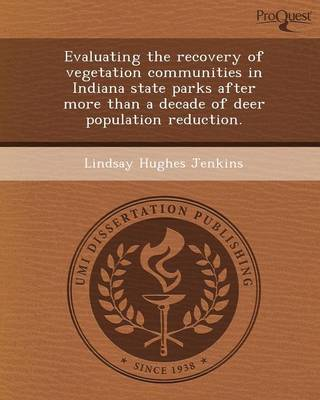 Evaluating the Recovery of Vegetation Communities in Indiana State Parks After More Than a Decade of Deer Population Reduction (Paperback)