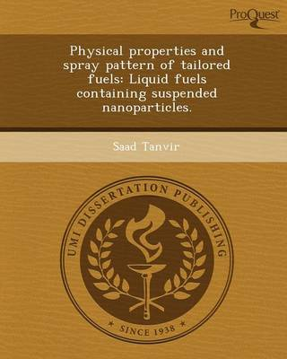 Physical Properties and Spray Pattern of Tailored Fuels: Liquid Fuels Containing Suspended Nanoparticles (Paperback)
