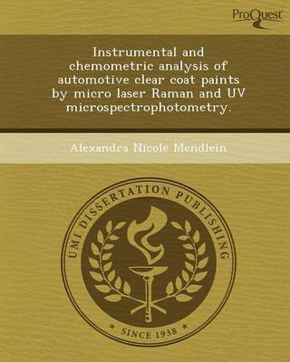 Instrumental and Chemometric Analysis of Automotive Clear Coat Paints by Micro Laser Raman and UV Microspectrophotometry (Paperback)