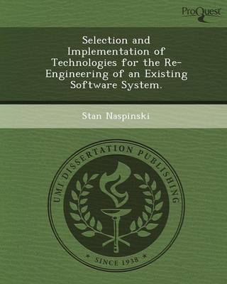 Selection and Implementation of Technologies for the Re-Engineering of an Existing Software System (Paperback)