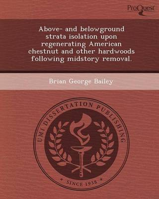 Above- And Belowground Strata Isolation Upon Regenerating American Chestnut and Other Hardwoods Following Midstory Removal (Paperback)