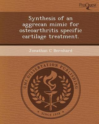 Synthesis of an Aggrecan Mimic for Osteoarthritis Specific Cartilage Treatment (Paperback)