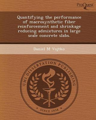 Quantifying the Performance of Macrosynthetic Fiber Reinforcement and Shrinkage Reducing Admixtures in Large Scale Concrete Slabs (Paperback)