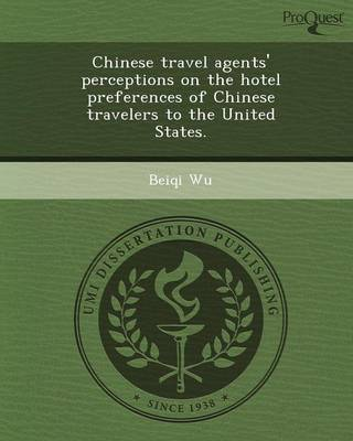 Chinese Travel Agents' Perceptions on the Hotel Preferences of Chinese Travelers to the United States (Paperback)