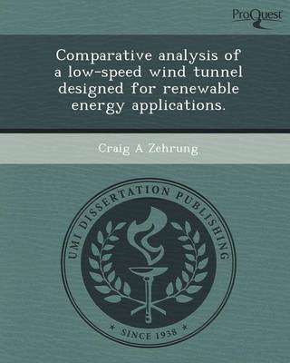 Comparative Analysis of a Low-Speed Wind Tunnel Designed for Renewable Energy Applications (Paperback)