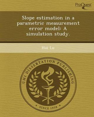 Slope Estimation in a Parametric Measurement Error Model: A Simulation Study (Paperback)