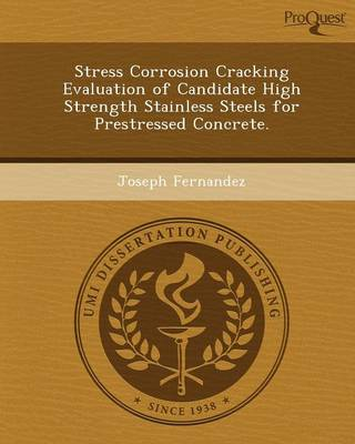 Stress Corrosion Cracking Evaluation of Candidate High Strength Stainless Steels for Prestressed Concrete (Paperback)