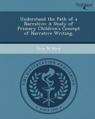Understand the Path of a Narrative: A Study of Primary Children's Concept of Narrative Writing (Paperback)
