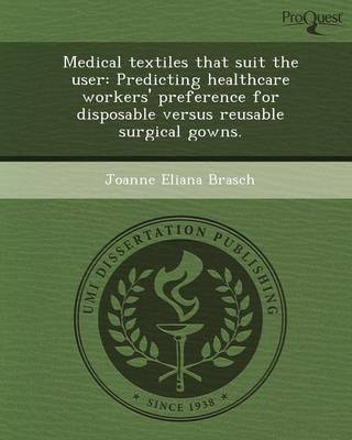 Medical Textiles That Suit the User: Predicting Healthcare Workers' Preference for Disposable Versus Reusable Surgical Gowns (Paperback)