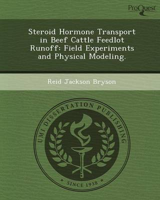 Steroid Hormone Transport in Beef Cattle Feedlot Runoff: Field Experiments and Physical Modeling (Paperback)