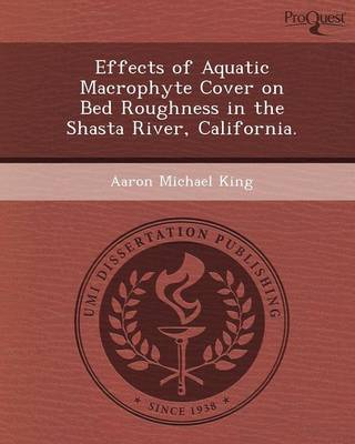Effects of Aquatic Macrophyte Cover on Bed Roughness in the Shasta River (Paperback)