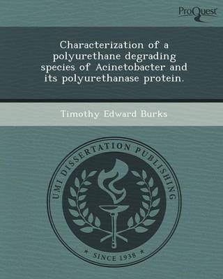 Characterization of a Polyurethane Degrading Species of Acinetobacter and Its Polyurethanase Protein (Paperback)