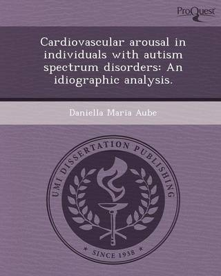 Cardiovascular Arousal in Individuals with Autism Spectrum Disorders: An Idiographic Analysis (Paperback)