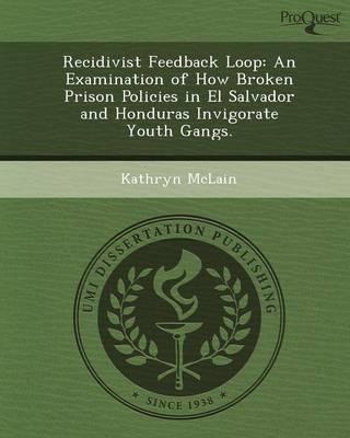 Recidivist Feedback Loop: An Examination of How Broken Prison Policies in El Salvador and Honduras Invigorate Youth Gangs (Paperback)