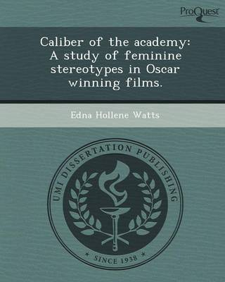 Caliber of the Academy: A Study of Feminine Stereotypes in Oscar Winning Films (Paperback)