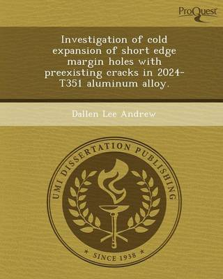 Investigation of Cold Expansion of Short Edge Margin Holes with Preexisting Cracks in 2024-T351 Aluminum Alloy (Paperback)