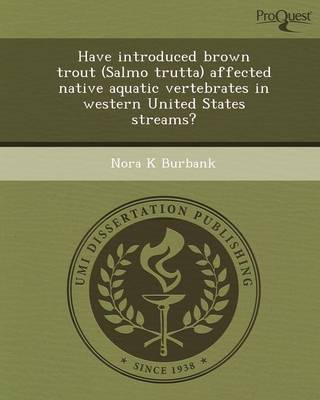 Have Introduced Brown Trout (Salmo Trutta) Affected Native Aquatic Vertebrates in Western United States Streams? (Paperback)