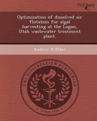 Optimization of Dissolved Air Flotation for Algal Harvesting at the Logan (Paperback)