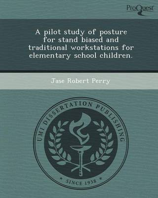 A Pilot Study of Posture for Stand Biased and Traditional Workstations for Elementary School Children (Paperback)