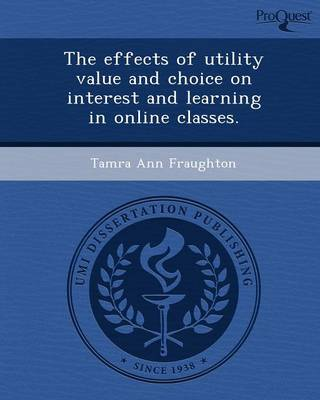 The Effects of Utility Value and Choice on Interest and Learning in Online Classes (Paperback)