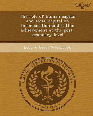 The Role of Human Capital and Social Capital on Incorporation and Latino Achievement at the Post-Secondary Level (Paperback)