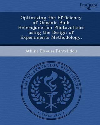 Optimizing the Efficiency of Organic Bulk Heterojunction Photovoltaics Using the Design of Experiments Methodology (Paperback)