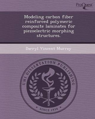 Modeling Carbon Fiber Reinforced Polymeric Composite Laminates for Piezoelectric Morphing Structures (Paperback)