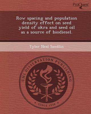 Row Spacing and Population Density Effect on Seed Yield of Okra and Seed Oil as a Source of Biodiesel (Paperback)
