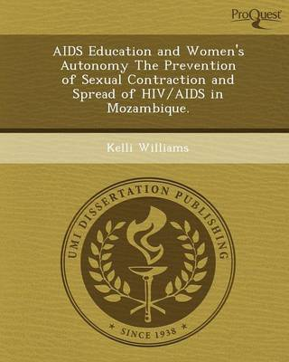 AIDS Education and Women's Autonomy the Prevention of Sexual Contraction and Spread of HIV/AIDS in Mozambique (Paperback)