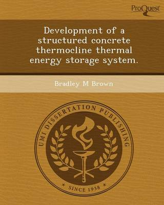 Development of a Structured Concrete Thermocline Thermal Energy Storage System (Paperback)