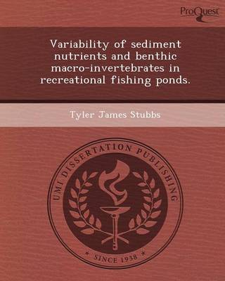 Variability of Sediment Nutrients and Benthic Macro-Invertebrates in Recreational Fishing Ponds (Paperback)