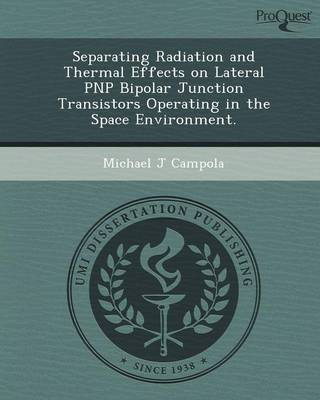 Separating Radiation and Thermal Effects on Lateral Pnp Bipolar Junction Transistors Operating in the Space Environment (Paperback)