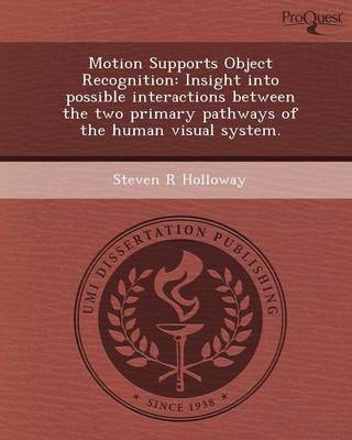 Motion Supports Object Recognition: Insight Into Possible Interactions Between the Two Primary Pathways of the Human Visual System (Paperback)