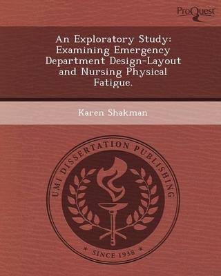 An Exploratory Study: Examining Emergency Department Design-Layout and Nursing Physical Fatigue (Paperback)